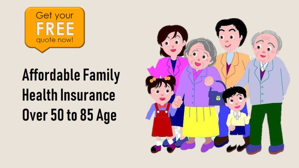 Cheap Family Health Insurance Over 50 to 85 Age